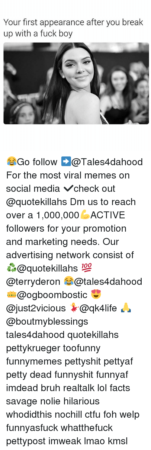 Memes, 🤖, and Media: Your first appearance after you break  up with a fuck boy 😂Go follow ➡@Tales4dahood For the most viral memes on social media ✔check out @quotekillahs Dm us to reach over a 1,000,000💪ACTIVE followers for your promotion and marketing needs. Our advertising network consist of ♻@quotekillahs 💯@terryderon 😂@tales4dahood 👑@ogboombostic 😍@just2vicious 💃@qk4life 🙏@boutmyblessings tales4dahood quotekillahs pettykrueger toofunny funnymemes pettyshit pettyaf petty dead funnyshit funnyaf imdead bruh realtalk lol facts savage nolie hilarious whodidthis nochill ctfu foh welp funnyasfuck whatthefuck pettypost imweak lmao kmsl