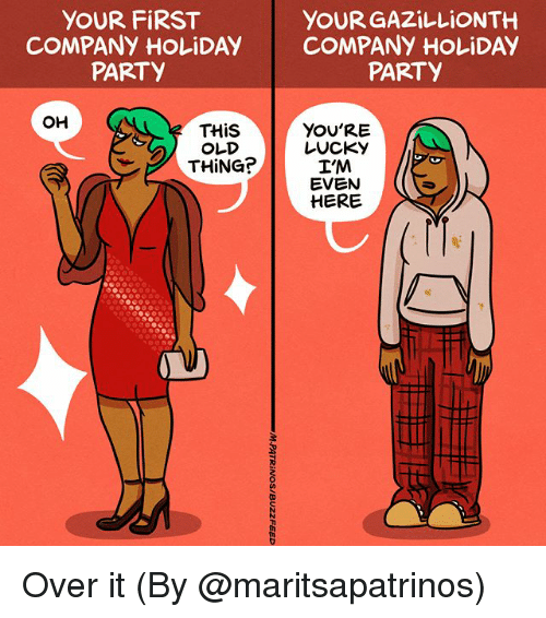 Memes, Party, and Old: YOUR FiRST  COMPANY HOLiDAY COMPANY HOLIDAYy  YOUR GAZiLLIONTH  PARTY  PARTY  OH  THis  OLD  THiNG?  YOU'RE  Lucky  T'M  EVEN  HERE Over it (By @maritsapatrinos)