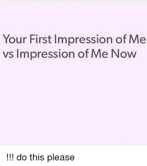 what is your first impression