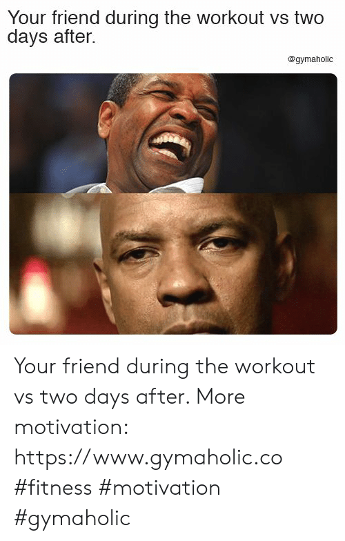 Fitness, Friend, and Motivation: Your friend during the workout vs two  days after.  @gymaholic Your friend during the workout vs two days after.  More motivation: https://www.gymaholic.co  #fitness #motivation #gymaholic