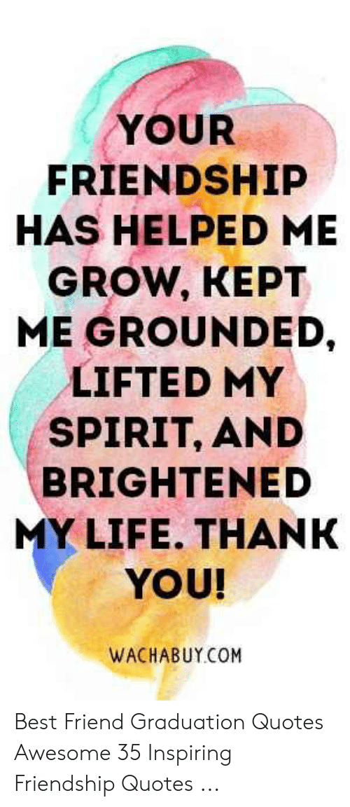 YOUR FRIENDSHIP HAS HELPED ME GROW KEPT ME GROUNDED LIFTED ...