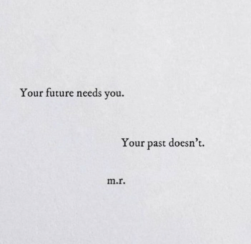 Future, You, and Past: Your future needs you.  Your past doesn't.  m.r.