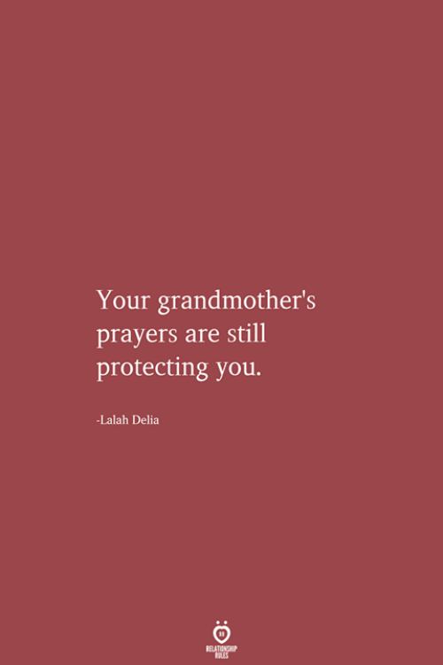 You, Still, and Relationship: Your grandmother's  prayers are still  protecting you.  -Lalah Delia  RELATIONSHIP  LES