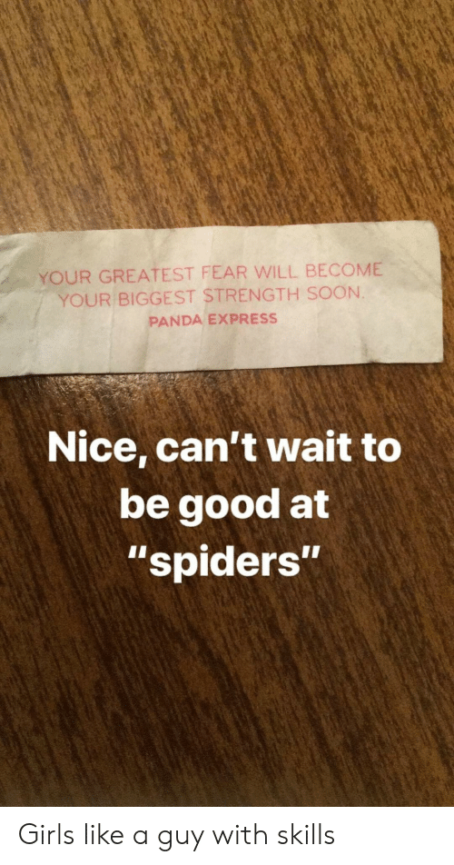 """Girls, Soon..., and Panda: YOUR GREATEST FEAR WILL BECOME  YOUR BIGGEST STRENGTH SOON.  PANDA EXPRESS  Nice, can't wait to  be good at  """"spiders""""  1I Girls like a guy with skills"""