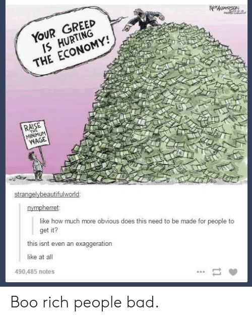 Bad, Boo, and Minimum Wage: YOUR GREED  IS HURTING  THE ECONOMY!  RAISE  MINIMUM  WAGE  nympherret  like how much more obvious does this need to be made for people to  get it?  this isnt even an exaggeration  like at all  490,485 notes Boo rich people bad.