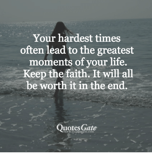 Keep The Faith Quotes Your Hardest Times Often Lead to the Greatest Moments of Your Life  Keep The Faith Quotes