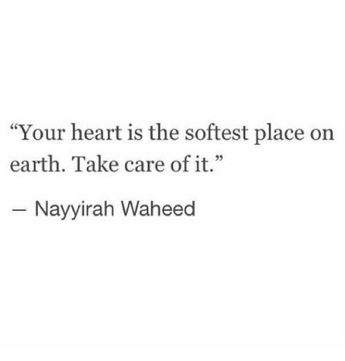 """Earth, Heart, and Take Care: """"Your heart is the softest place on  earth. Take care of it.""""  SC  e22  L 3  Nayyirah Waheed"""