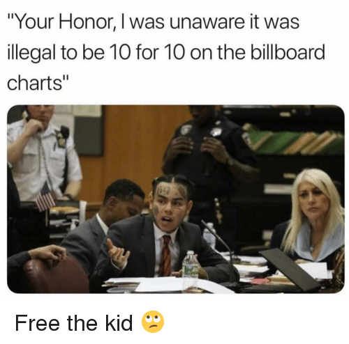 "Billboard, Funny, and Free: Your Honor, I was unaware it was  llegal to be 10 for 10 on the billboard  charts"" Free the kid 🙄"