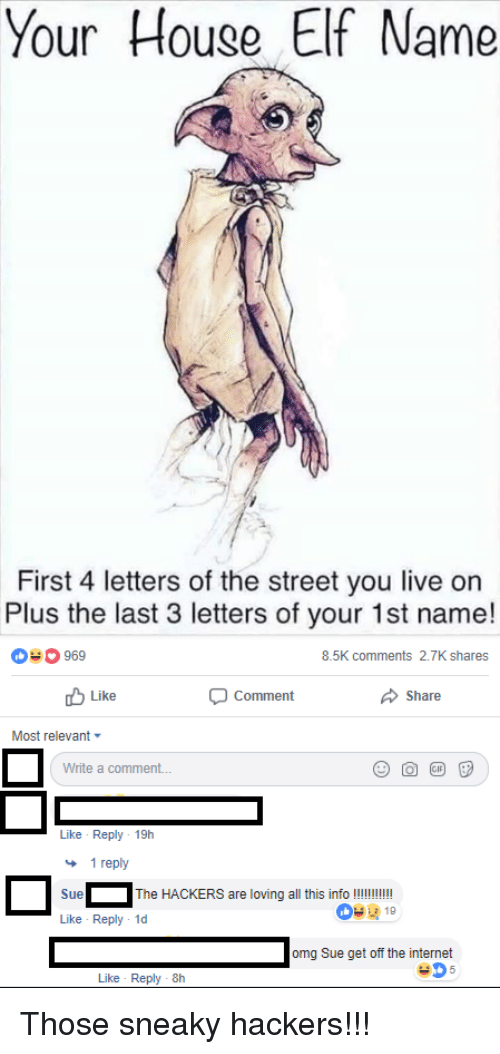 Your House Elf Name First 4 Letters of the Street You Live