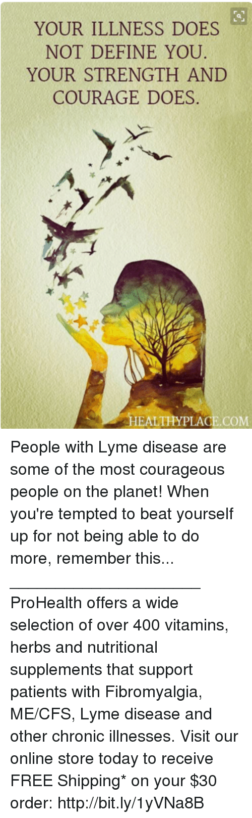 YOUR ILLNESS DOES NOT DEFINE YOU YOUR STRENGTH AND COURAGE