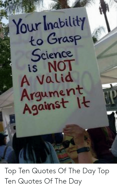 your inability to grasp science is not a valid arqument aganstt p