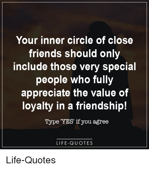 Your Inner Circle Of Close Friends Should Only Include Those Very