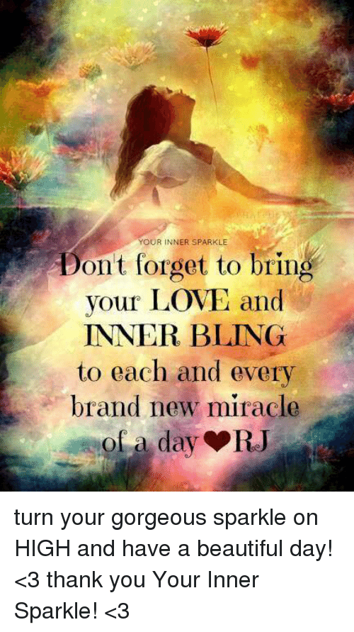 Beautiful Day For Miracle >> Your Inner Sparkle Dont Forget To Bring Your Love And Inner Bling To