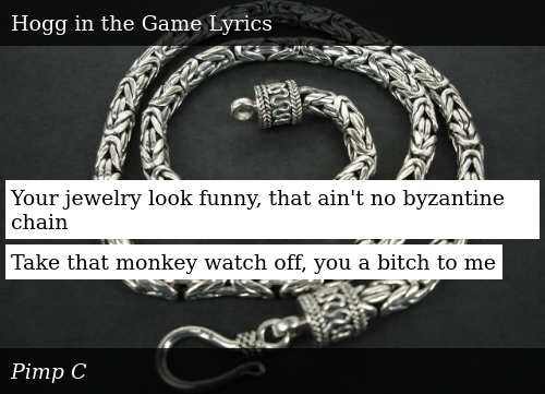 Your Jewelry Look Funny That Ain't No Byzantine Chain Take That