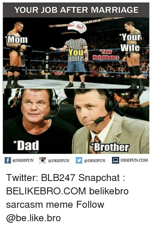 Be Like, Dad, and Marriage: YOUR JOB AFTER MARRIAGE  Your  Mom  our  Dad  Brother  @DESIFUN  DESIFUN.COM  @DESIFUN@DESIFUN Twitter: BLB247 Snapchat : BELIKEBRO.COM belikebro sarcasm meme Follow @be.like.bro