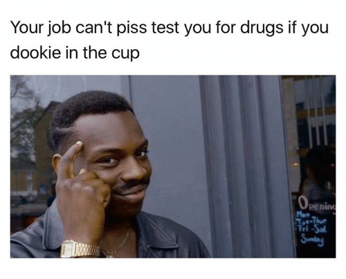 Cant piss on drugs