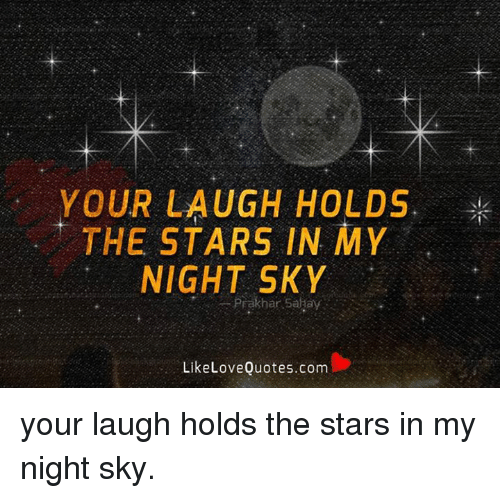 Your Laugh Holds The Stars In My Night Sky Prakhan Sahay Like Love
