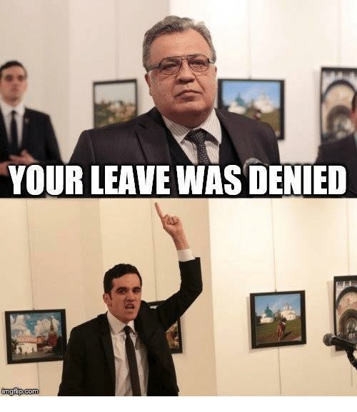 Denied, Leave, and Your: YOUR LEAVE WAS DENIED