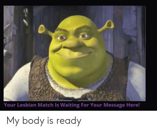 Lesbian, Match, and Dank Memes: Your Lesbian Match Is Waiting For Your Message Here! My body is ready
