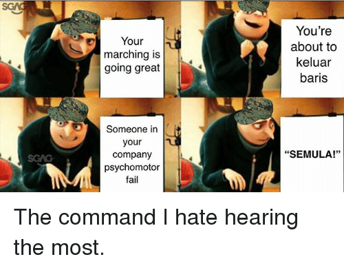 """Fail, Memes, and 🤖: Your  marching is  going great  You're  about to  keluar  baris  Someone in  your  company  psychomotor  fail  """"SEMULA!"""" The command I hate hearing the most."""