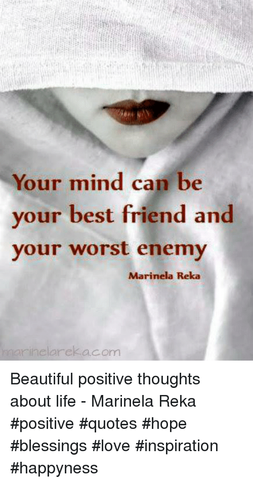 Your Mind Can Be Your Best Friend And Your Worst Enemy Marinela Reka