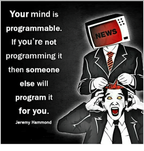 Memes, News, and Mind: Your mind is  programmable.  If you're not  programming it  then someone  else will  program it  for you.  Jeremy Hammond  hEWS  NEWS