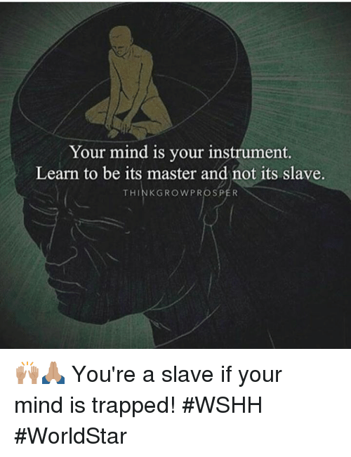 Worldstar, Wshh, and Mind: Your mind is your instrument.  Learn to be its master and not its slave.  THINKGROWPROSPER 🙌🏽🙏🏽 You're a slave if your mind is trapped! #WSHH #WorldStar