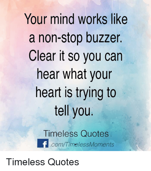 Your Mind Works Like A Non Stop Buzzer Clear It So You Can Hear What