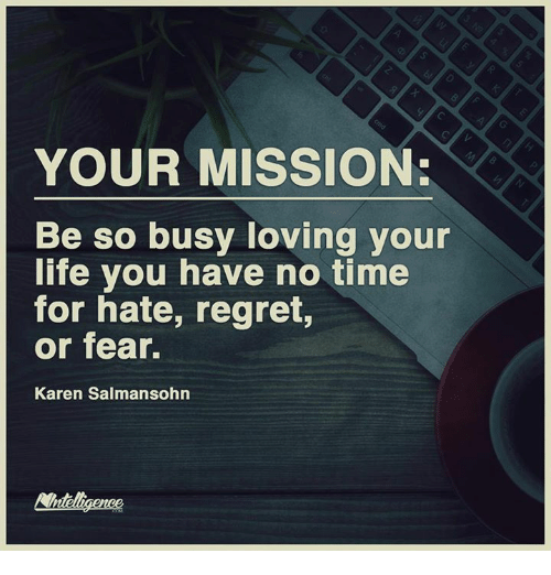 Your Mission Be So Busy Loving Your Life You Have No Time For Hate