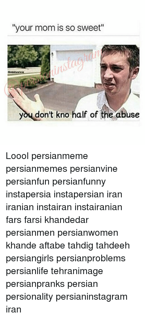 """Memes, Iran, and Persian: """"your mom is so sweet""""  you don't kno half of the abuse Loool persianmeme persianmemes persianvine persianfun persianfunny instapersia instapersian iran iranian instairan instairanian fars farsi khandedar persianmen persianwomen khande aftabe tahdig tahdeeh persiangirls persianproblems persianlife tehranimage persianpranks persian persionality persianinstagram iran"""