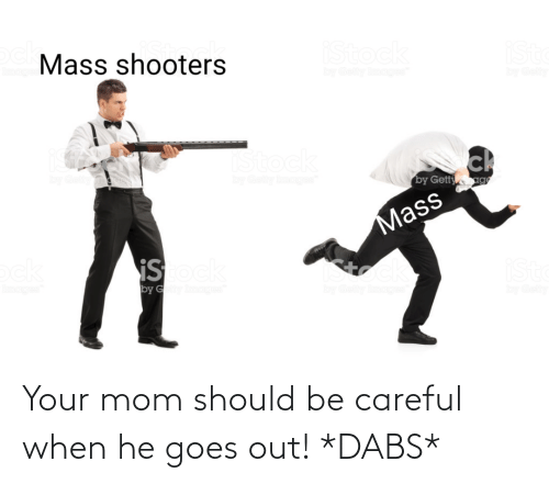 The Dab, Reddit, and Mom: Your mom should be careful when he goes out! *DABS*