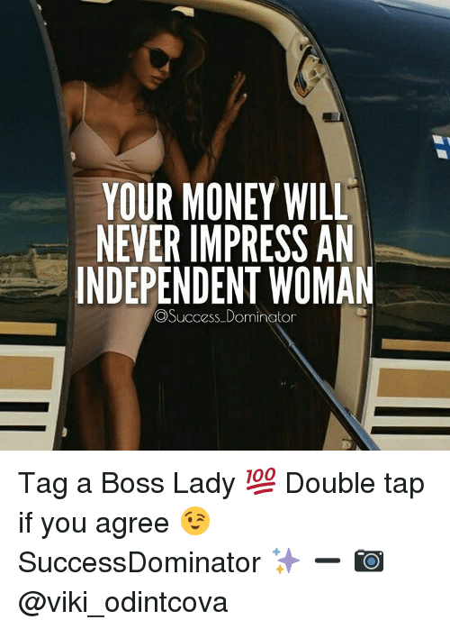 your money will never impress an independent woman success dominator 12384280 your money will never impress an independent woman dominator tag a