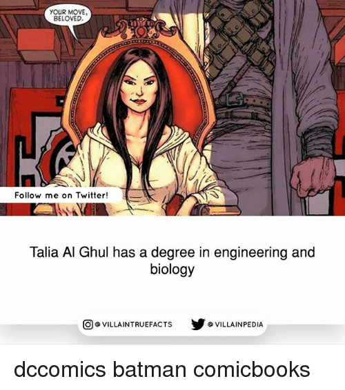 Batman, Memes, and Twitter: YOUR MOVE,  BELOVED.  Follow me on Twitter!  Talia Al Ghul has a degree in engineering and  biology  VILLAINTRUEFACTs Y G VILLAINPEDIA  O dccomics batman comicbooks