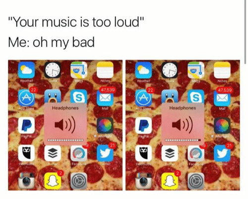 """Bad, Music, and Headphones: """"Your music is too loud""""  Me: oh my bad  Weather  Notes  Weather  47,539  47,539  Headphones  Headphones  PayPai  PayPal  21  21  2"""