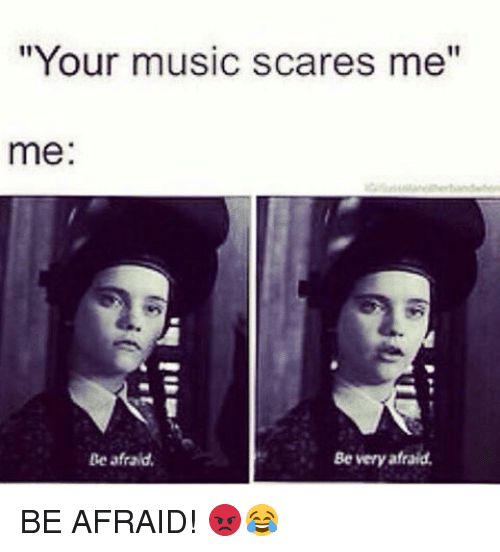 Be Very Afraid: 25+ Best Memes About Be Afraid