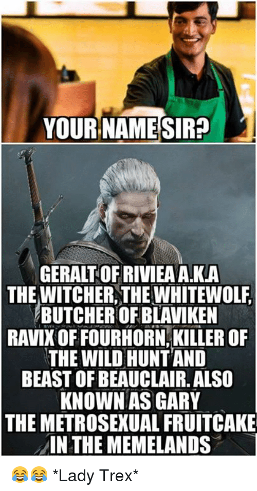 YOUR NAMESIR? GERALT OFRIVIEAAKA THE WITCHER THE WHITEWOLF BUTCHER