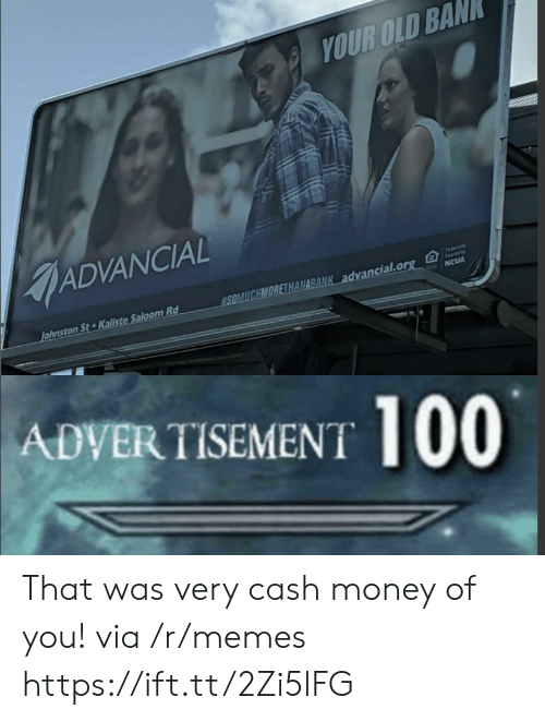 Memes, Money, and Old: YOUR OLD BAN  ADVANCIAL  Fedaly  SOMUCHMORETHANABANK advancial.org  Johnston St Kaliste Saloom Rd  NCUA  ADVERTISEMENT 100 That was very cash money of you! via /r/memes https://ift.tt/2Zi5lFG