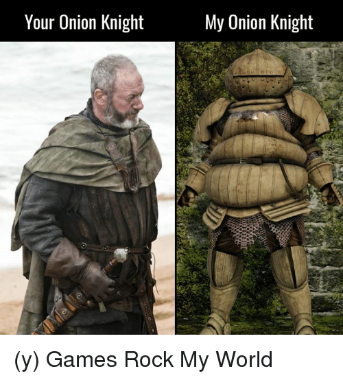 Your Onion Knight My Onion Knight Y Games Rock My World Meme On Me Me