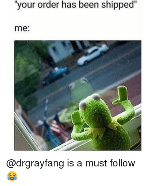 "Memes, Been, and 🤖: your order has been shipped""  me: @drgrayfang is a must follow 😂"