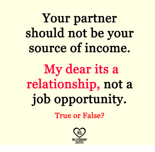 Your Partner Should Not Be Your Source of Income My Dear Its