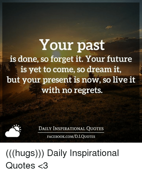 Your Past Is Done So Forget It Your Future Is Yet To Come So Dream Mesmerizing The Future Is Now Quote