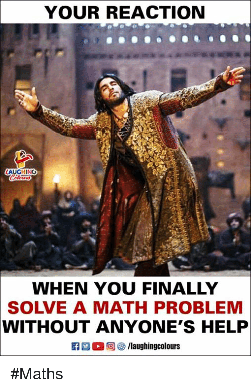 Help, Math, and Indianpeoplefacebook: YOUR REACTION  AUGHING  WHEN YOU FINALLY  SOLVE A MATH PROBLENM  WITHOUT ANYONE'S HELP #Maths