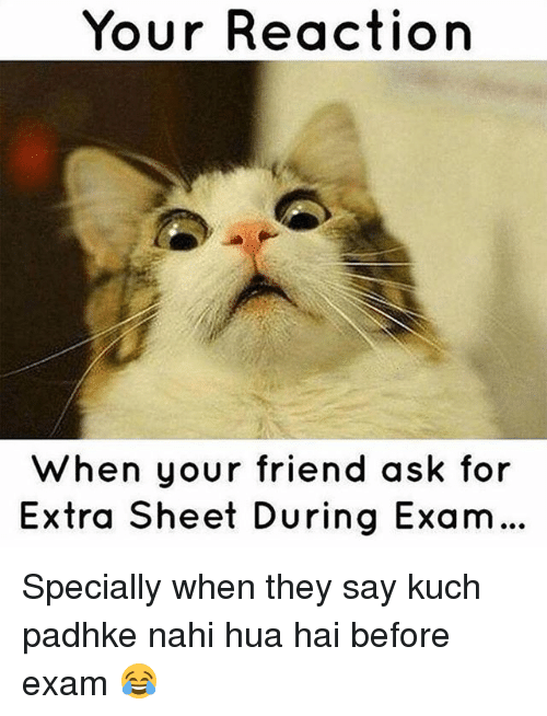 Dekh Bhai, International, and Ask: Your Reaction  When your friend ask for  Extra Sheet During Exam... Specially when they say kuch padhke nahi hua hai before exam 😂