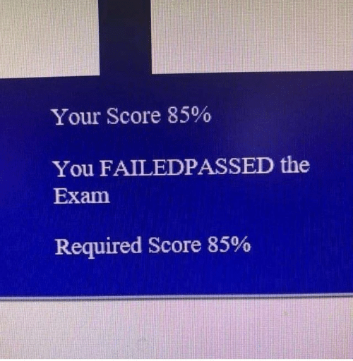 Score, You, and Exam: Your Score 85%  You FAILEDPASSED the  Exam  Required Score 85%
