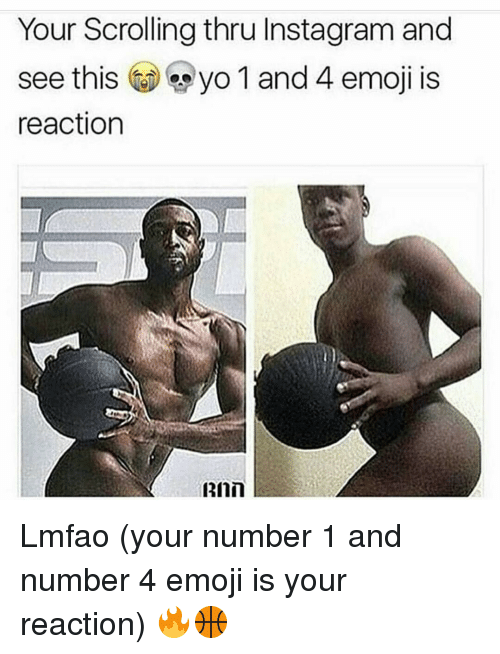 Emoji, Funny, and Emojis: Your Scrolling thru Instagram and  see this  yo 1 and  4 emoji is  reaction  RInn Lmfao (your number 1 and number 4 emoji is your reaction) 🔥🏀
