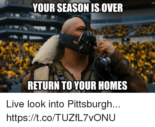 Football, Nfl, and Sports: YOUR SEASON IS OVER  RETURN TO YOUR HOMES Live look into Pittsburgh... https://t.co/TUZfL7vONU