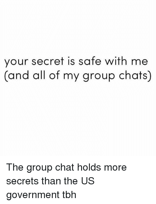Group Chat, Tbh, and Chat: your secret is safe with me  (and all of my group chats) The group chat holds more secrets than the US government tbh
