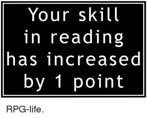 Your Skill in Reading Has Increased by 1 Point <p>RPG-Life<p> | Life