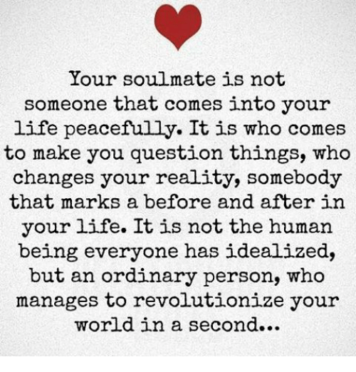 your soulmate is not someone that comes into your life peacefully it
