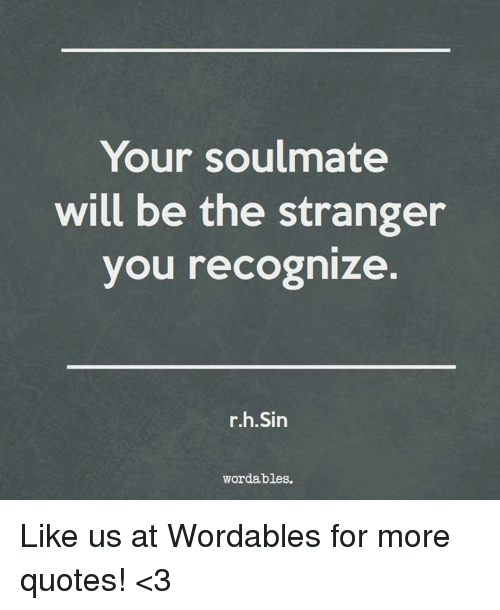 Your Soulmate Will Be The Stranger You Recognize In Wordables Like Magnificent The Stranger Quotes